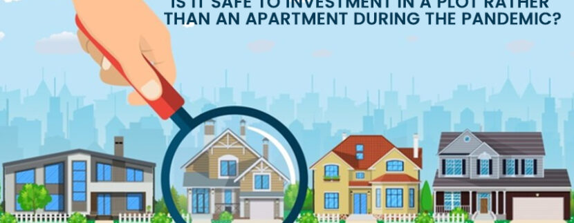 Is It Safe To Investment In A Plot Rather Than An Apartment During The Pandemic